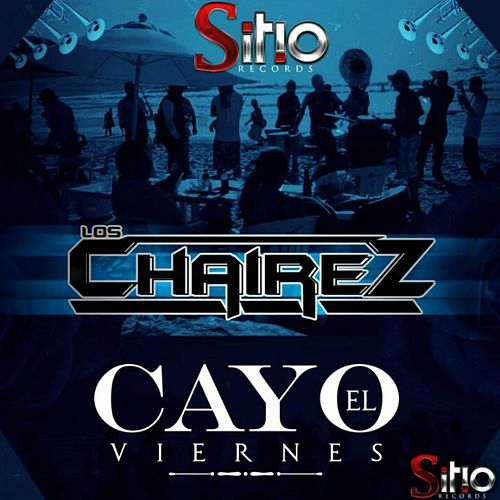 Cayo el Viernes by Los Chairez