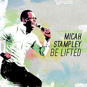 Play & Download Be Lifted by Micah Stampley | Napster