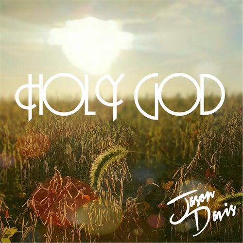Holy God by Jason Davis