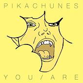 You Are by Pikachunes