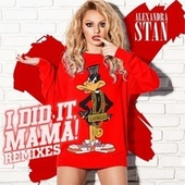 Play & Download I Did It Mama (Remixes) by Alexandra Stan | Napster