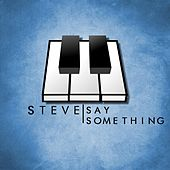 Say Something by Steve