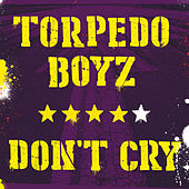 Play & Download Don't Cry by Torpedo Boyz | Napster