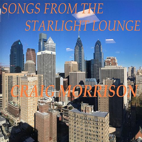 Songs from the Starlight Lounge by Craig Morrison