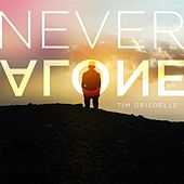 Play & Download Never Alone by Tim Drisdelle | Napster