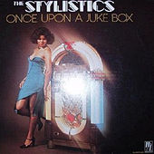 Play & Download Once Upon a Jukebox by The Stylistics | Napster
