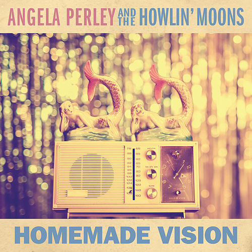 Homemade Vision by Angela Perley