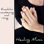 Kundalini Awakening and Rising Healing Music – Kundalini Meditation Powerful Songs by Kundalini Yoga Music