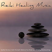 Reiki Healing Music - Soothe the Soul, Calm the Spirit, Balanced Your Body with Amazing Relaxing Songs by Reiki