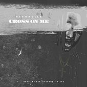 Play & Download Cross On Me - Single by Reconcile | Napster