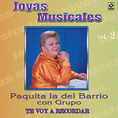 Joyas Musicales, Vol. 2: Te la Voy a Recordar - Con Grupo by Paquita La Del Barrio