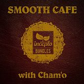 Play & Download Smooth Cafe (With Cham'o) by Various Artists | Napster