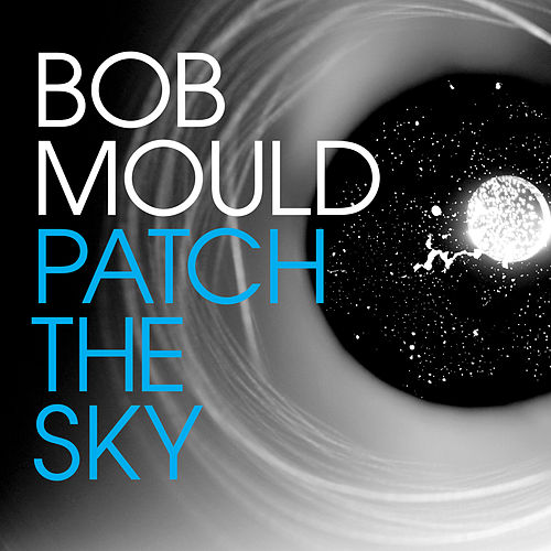Play & Download Patch The Sky by Bob Mould | Napster