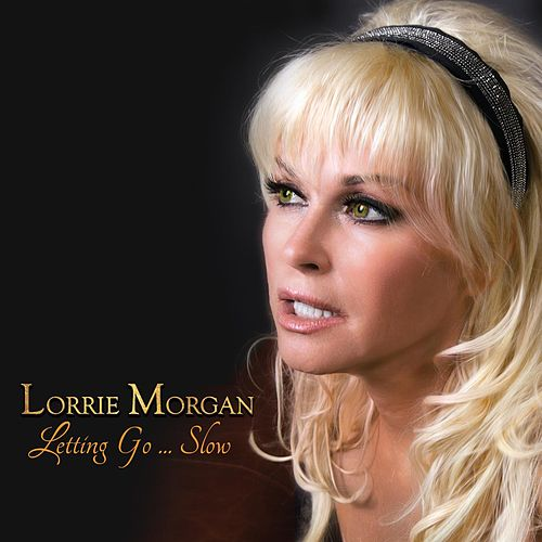 Letting Go…Slow by Lorrie Morgan