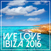 Play & Download We Love Ibiza 2016 by Various Artists | Napster