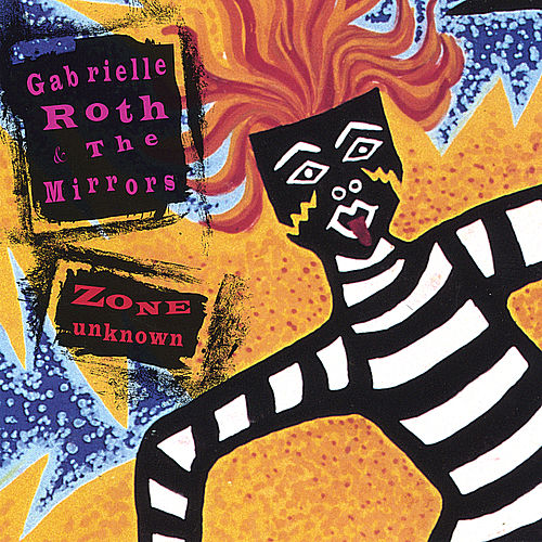 Zone Unknown by Gabrielle Roth & The Mirrors