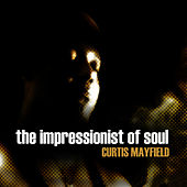Play & Download Curtis Mayfield - The Impressionist of Soul by Curtis Mayfield | Napster