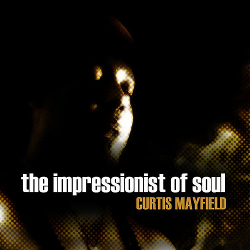 Curtis Mayfield - The Impressionist of Soul by Curtis Mayfield