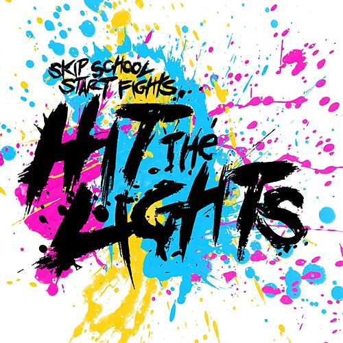 Play & Download Skip School, Start Fights by Hit The Lights | Napster