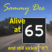 Alive At 65 and Still Kickin' It! by Sammy Dee