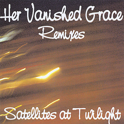 Satellites At Twilight (Remixes) by Her Vanished Grace