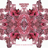 Play & Download Crash 'n' Burn Victims by Moving Units | Napster