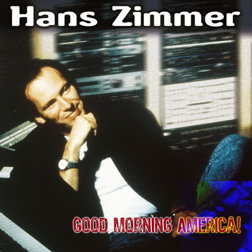 Play & Download Good Morning, America! by Hans Zimmer | Napster