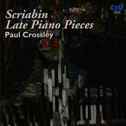 Scriabin: Late Piano Pieces by Paul Crossley