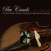 Play & Download Pau Casals Plays Vivaldi, Bach, Haydn, et al. by Pau Casals | Napster