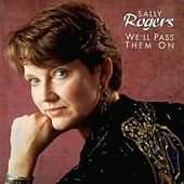 Play & Download We'll Pass Them On by Sally Rogers | Napster