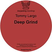 Play & Download Deep Grind by Tommy Largo   Napster