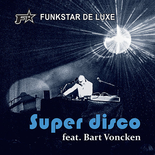 Play & Download Super Disco (feat. Bart Voncken) by Funkstar De Luxe | Napster