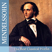Play & Download Mendelssohn: The Best Classical Works by Various Artists | Napster