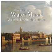 Play & Download Handel: Water Music by Akademie für Alte Musik Berlin | Napster