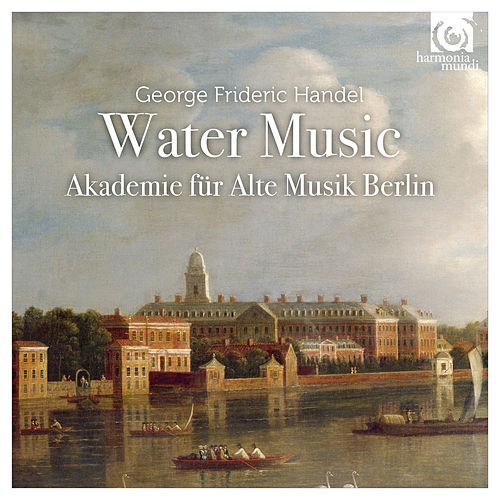 Handel: Water Music by Akademie für Alte Musik Berlin