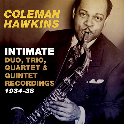 Play & Download Intimate: Duo, Trio, Quartet & Quintet Recordings 1934-38 by Coleman Hawkins | Napster