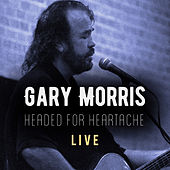 Play & Download Headed for Heartache (Live) by Gary Morris | Napster