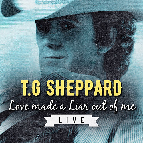Play & Download Love Made a Liar out of Me (Live) by T.G. Sheppard | Napster