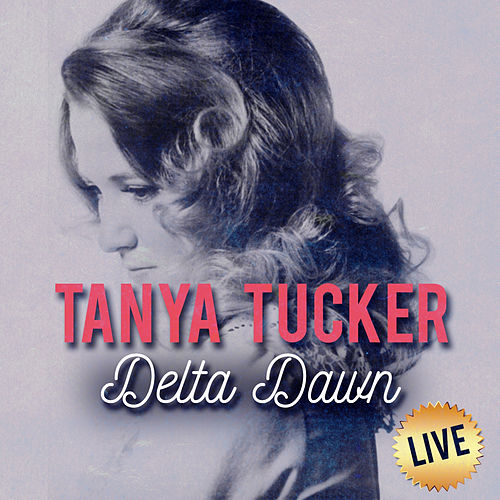 Play & Download Delta Dawn (Live) by Tanya Tucker | Napster