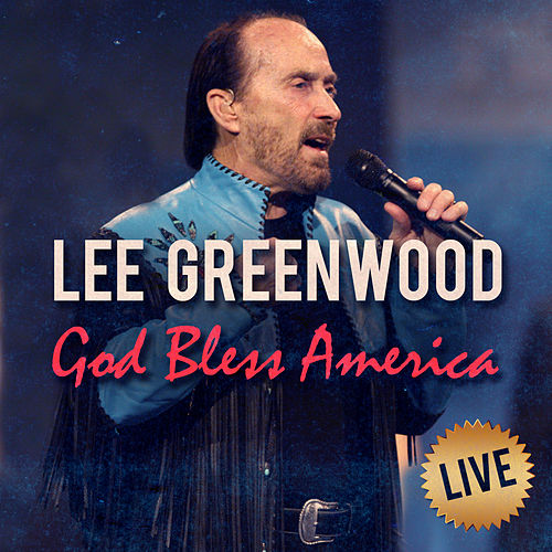 God Bless America (Live) by Lee Greenwood