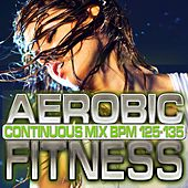 Play & Download Aerobic Fitness: BPM 125 - 135 by Chacra Music | Napster