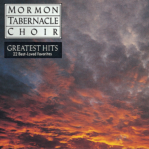Greatest Hits: 22 Best-Loved Favorites by The Mormon Tabernacle Choir