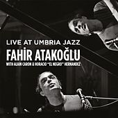 Play & Download Live at Umbria Jazz by Fahir Atakoglu | Napster
