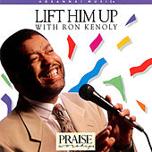 Lift Him Up by Ron Kenoly