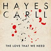The Love That We Need by Hayes Carll