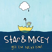 Get 'Em Next Time by Star & Micey