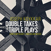 Joseph Koykkar: Double Takes & Triple Plays by Various Artists