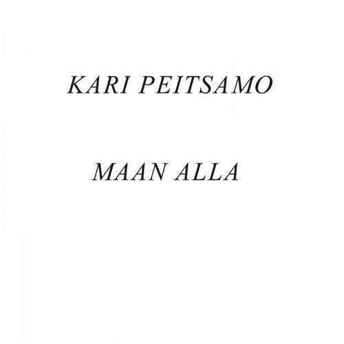 Maan alla by Kari Peitsamo
