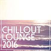 Chillout Lounge 2016 by Various Artists