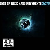 Best of Thick Hard Movements 2015 by Various Artists